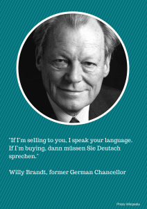 If I'm selling to you, I speak your language. If I'm buying, dann müssen Sie Deutsch sprechen!