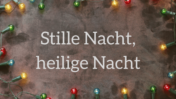 german advent calendar day 22 stille nacht heilige nacht stille nacht heilige nacht is possibly the most famous christmas carol in the world