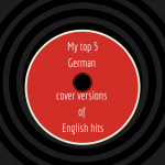 My top 5 german covers