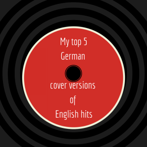 My top 5 German cover versions of English hits