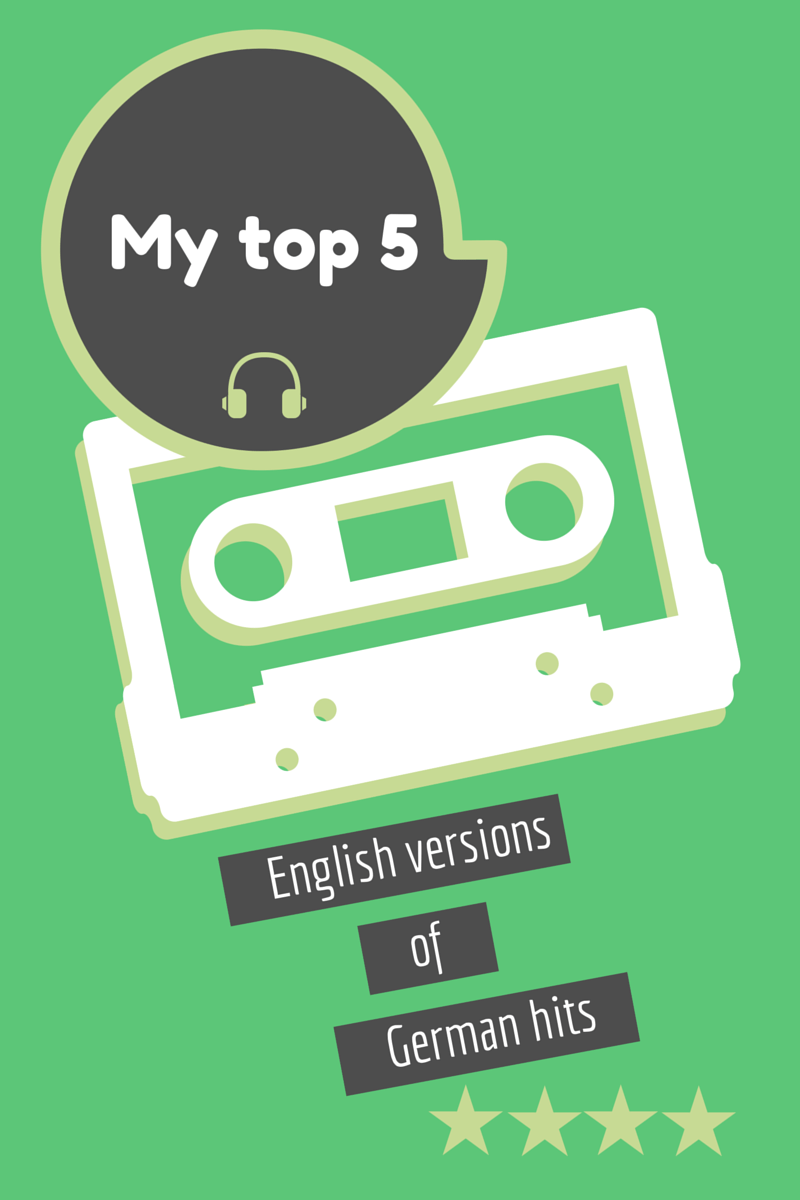 My top 5 English versions of German hits