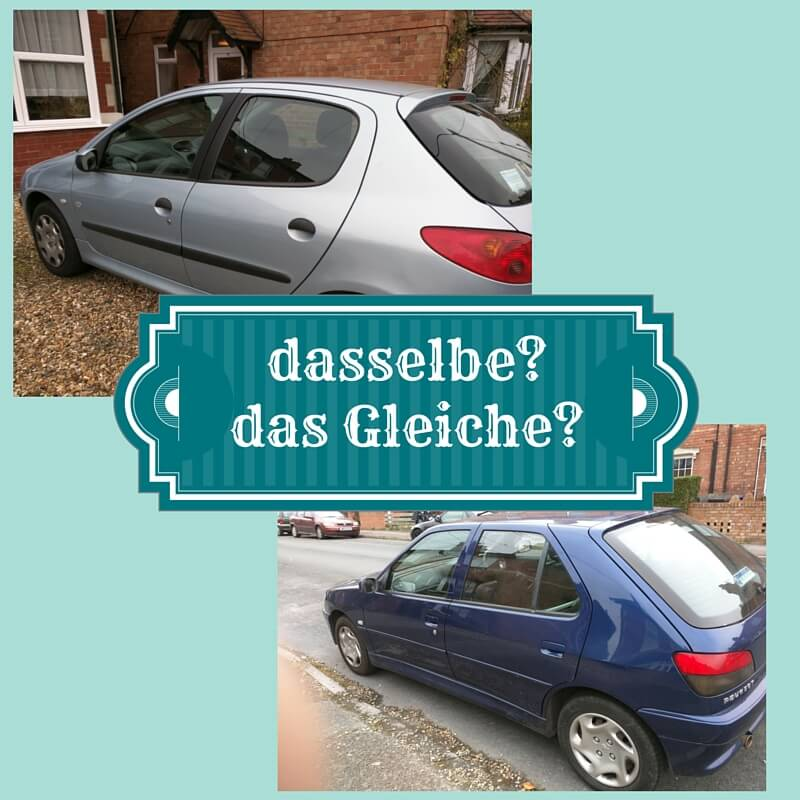 Dasselbe? Das Gleiche? It's all the same to me!