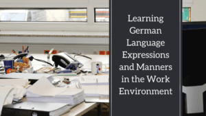 Learning German Language Expressions and Manners in the Work Environment