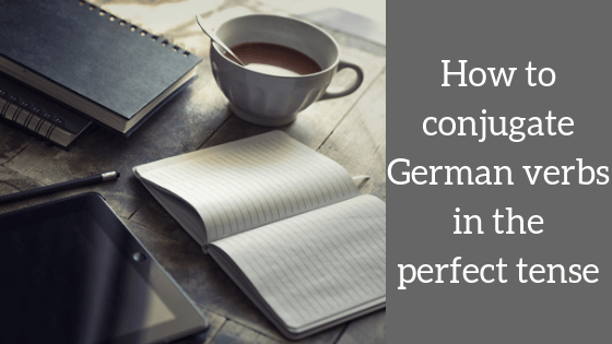 How to conjugate German verbs in the perfect tense