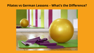 Pilates vs German lessons - what's the difference?