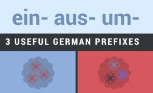3 useful German prefixes: ein, aus, um