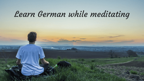 Learn German while meditating