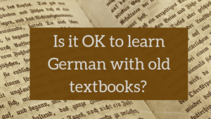 Is it OK to learn German with old textbooks?