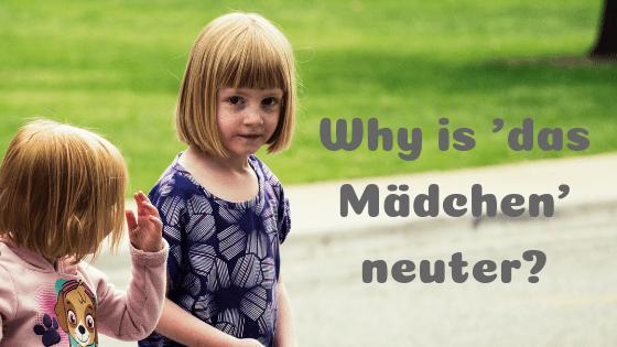 Why is 'das Mädchen' neuter?