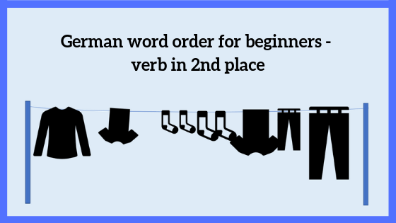 German word order for beginners - verb in 2nd place