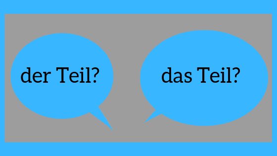 Help, I don't know when to use der Teil or das Teil!