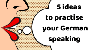 5 ideas to practise your German speaking