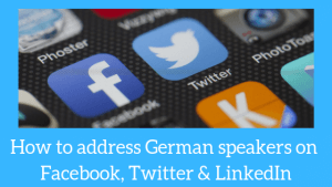 How to address German speakers on Facebook, Twitter & LinkedIn