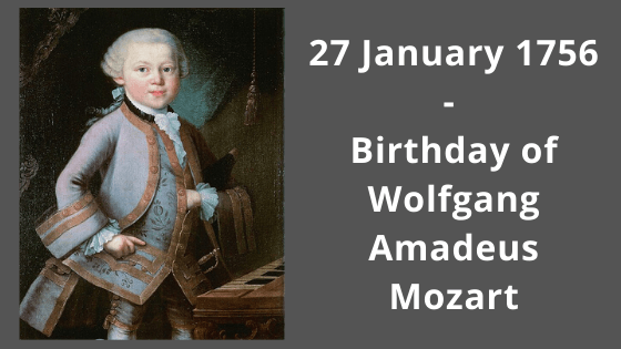 27 January 1756 - Birthday of Wolfgang Amadeus Mozart