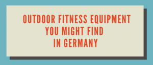 Outdoor fitness equipment you might find in Germany