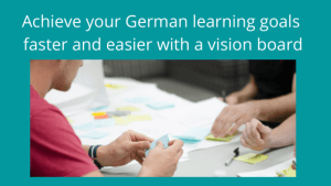 Achieve your German learning goals faster and easier with a vision board