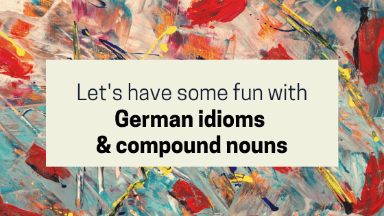 Let's have some fun with German idioms & compound nouns