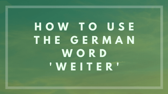How to use the German word 'weiter'