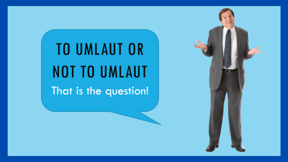 To umlaut or not to umlaut, that is the question