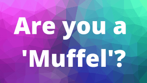 Are you a 'Muffel'?