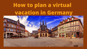 How to plan a virtual vacation in Germany