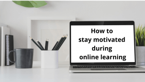 How to stay motivated during online learning